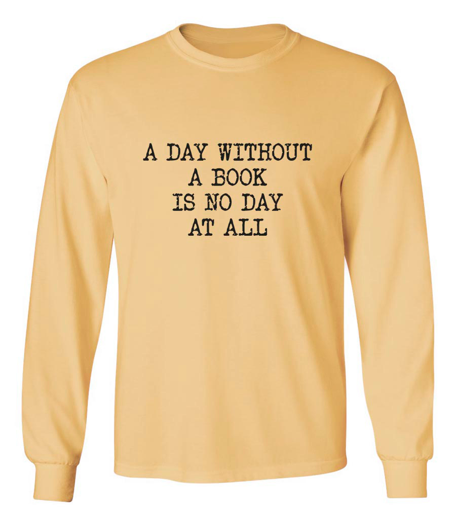 A Day Without A Book  Long Sleeve T-Shirt
