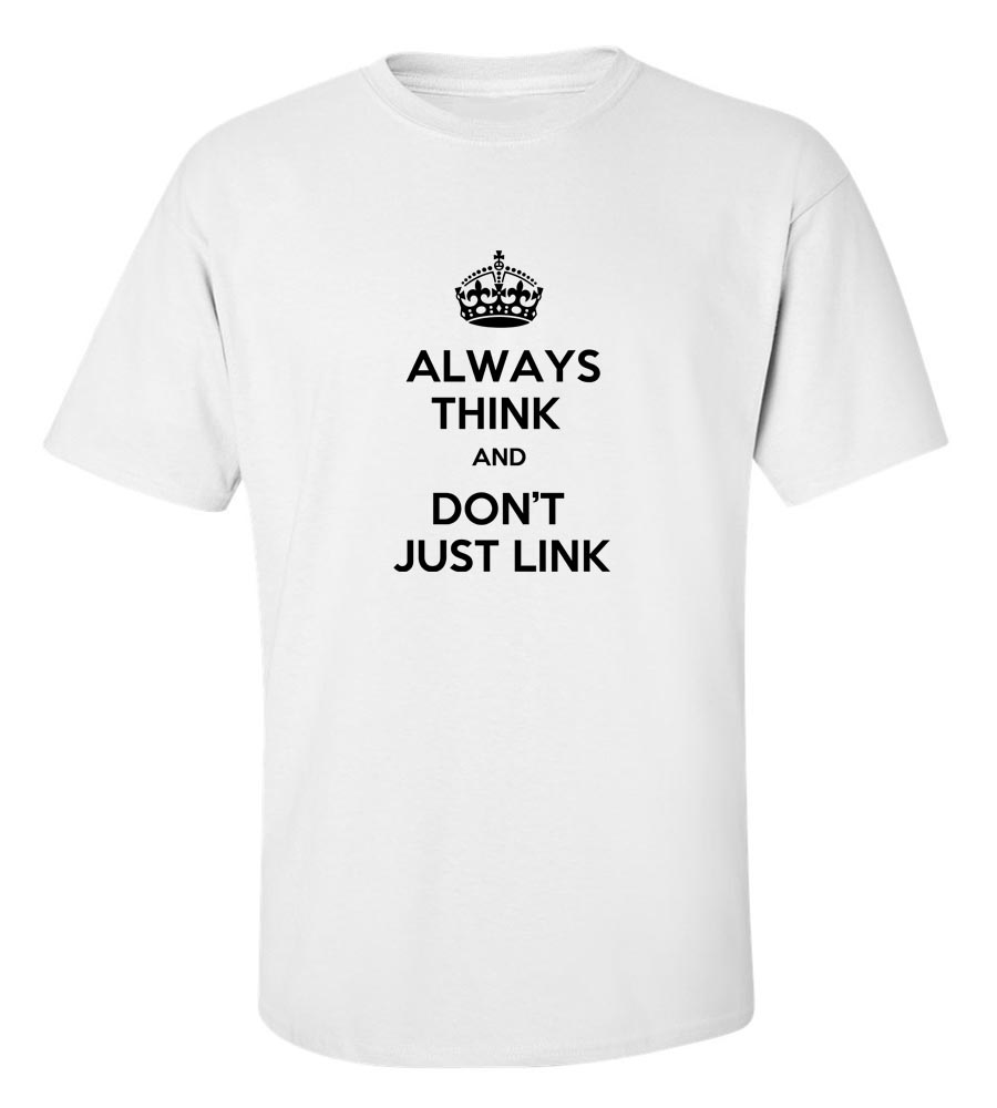 Always Think And Don' Just Link  T Shirt