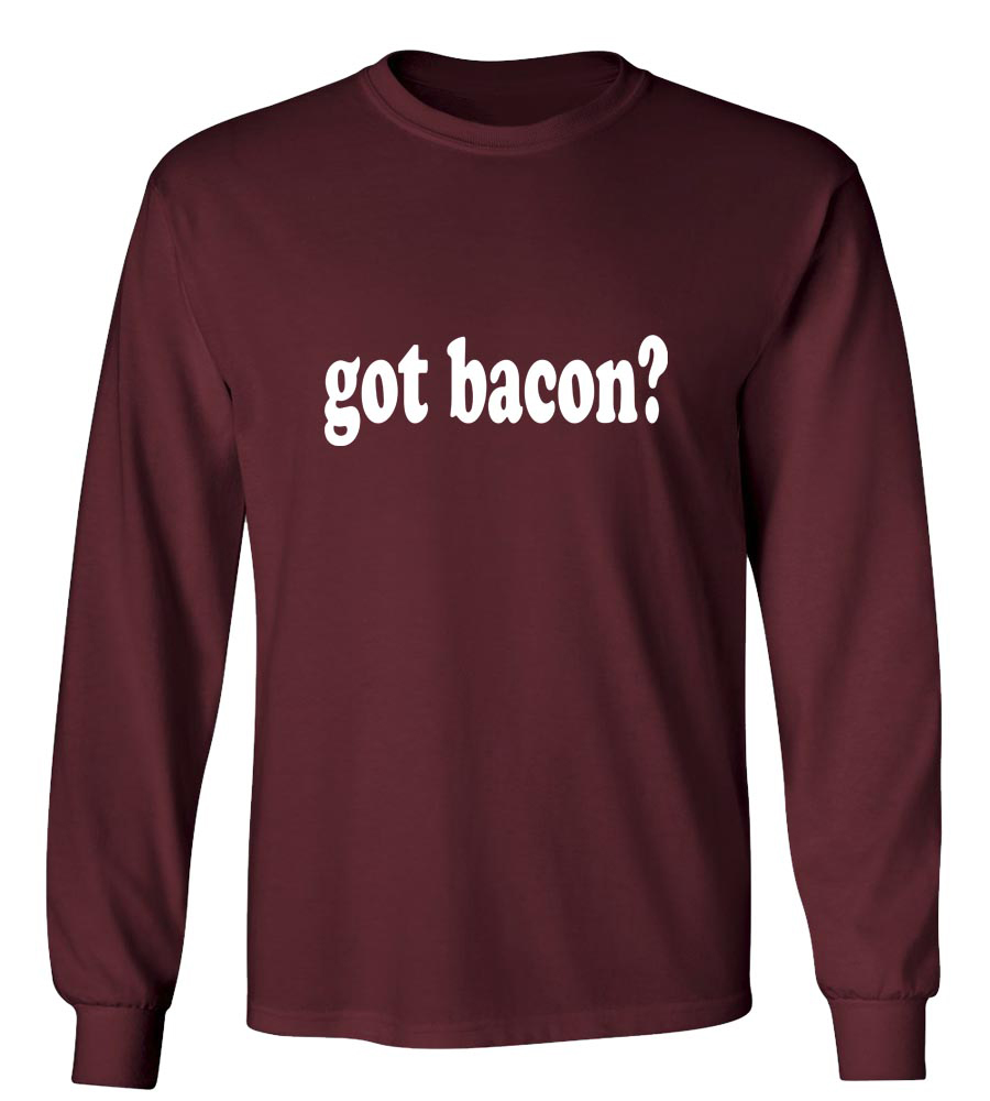 Got Bacon?  Long Sleeve T-Shirt