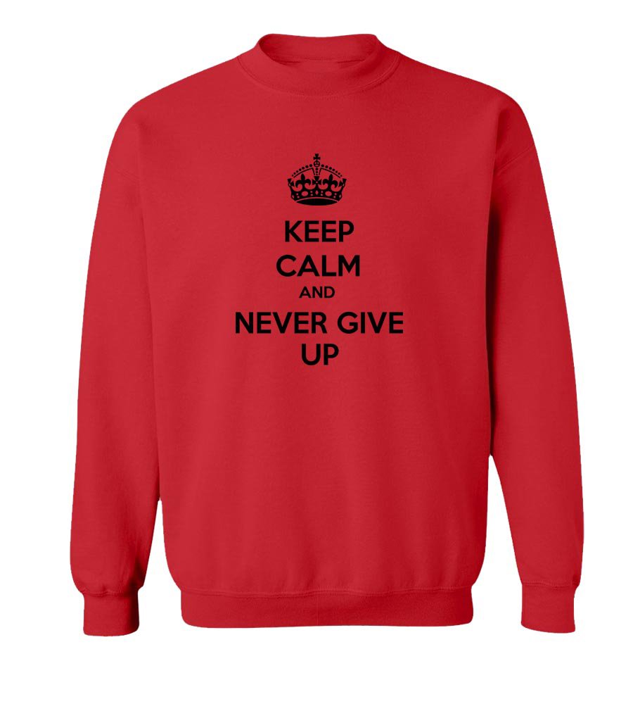 Keep Calm And Never Give Up Crew Neck Sweatshirt