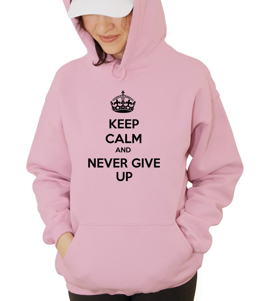 Keep Calm And Never Give Up Hooded Sweatshirt