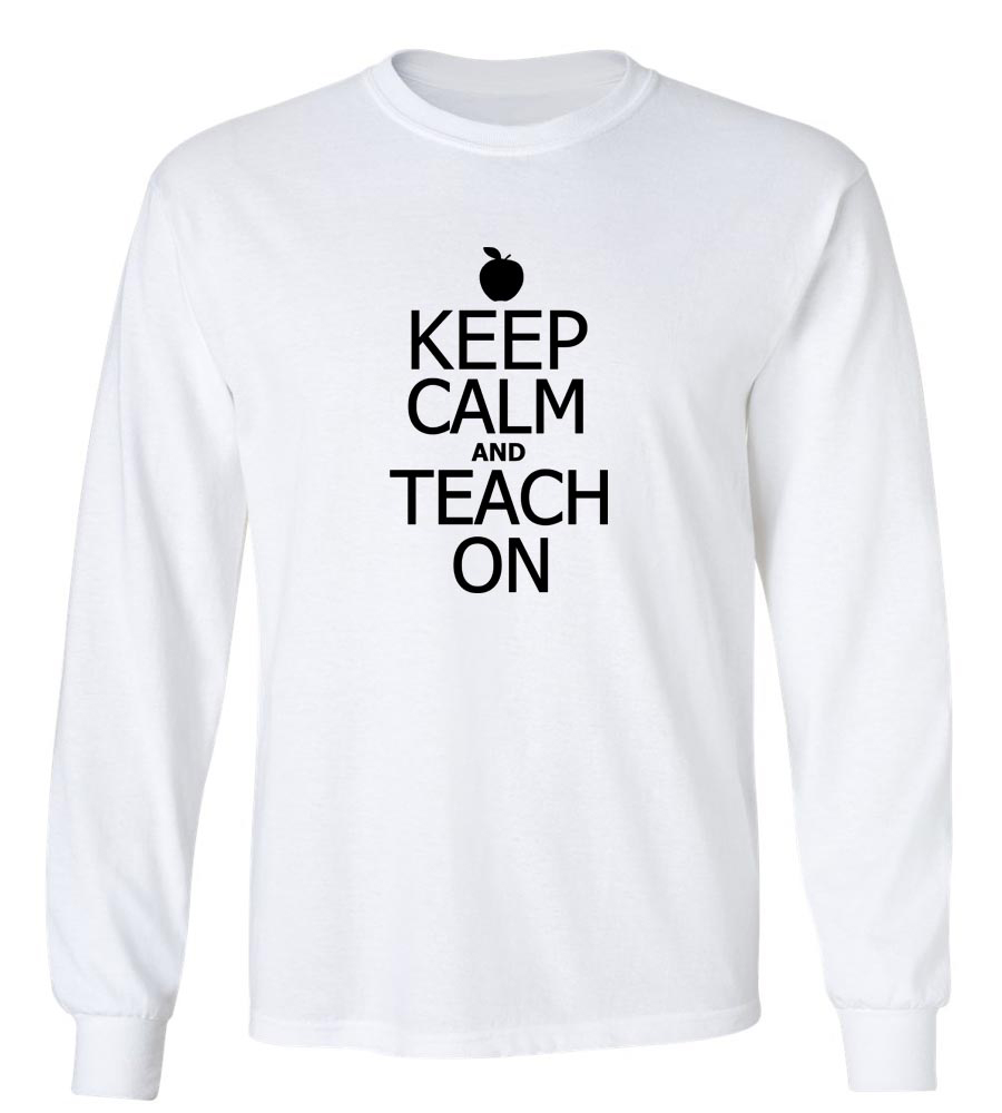 Keep Calm and Teach On Long Sleeve T-Shirt