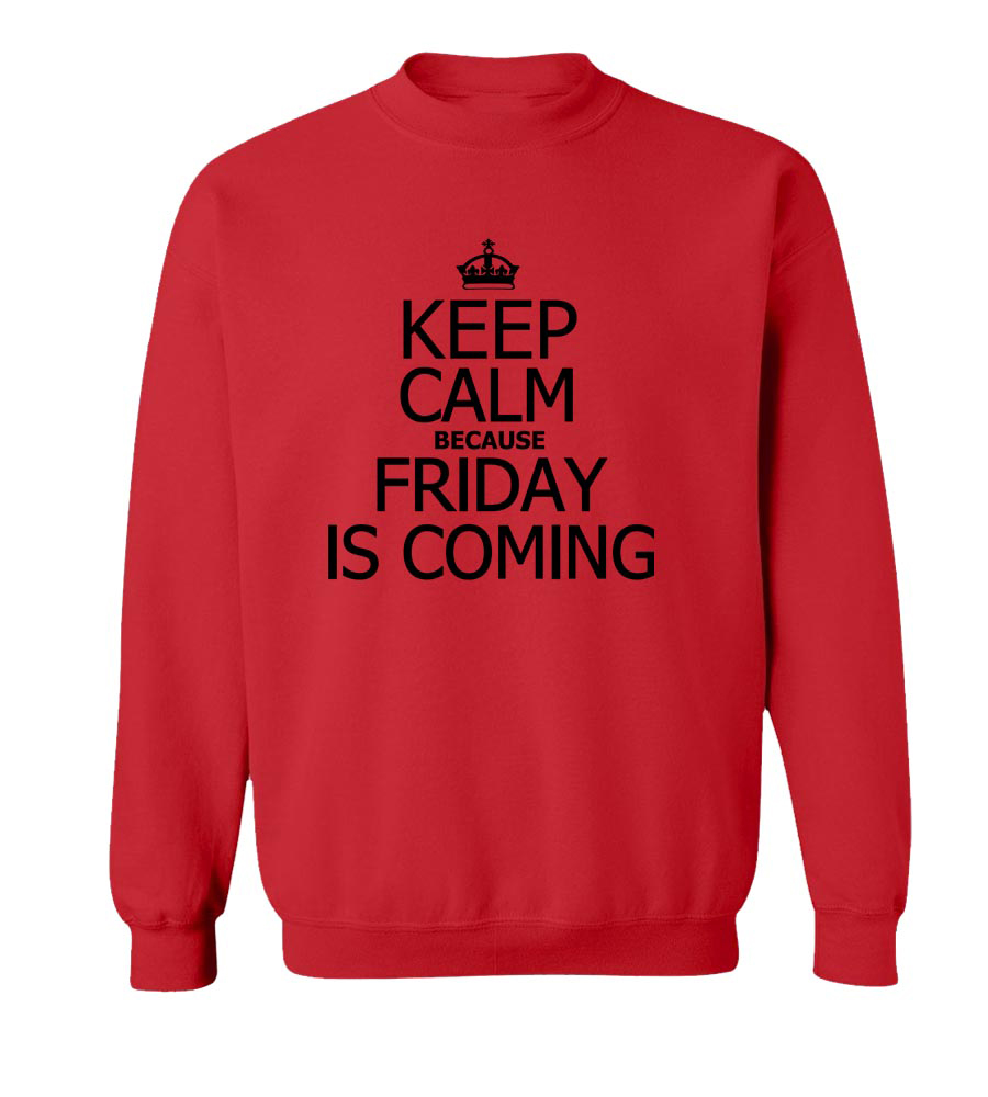 Keep Calm Friday is Coming Crew Neck Sweatshirt