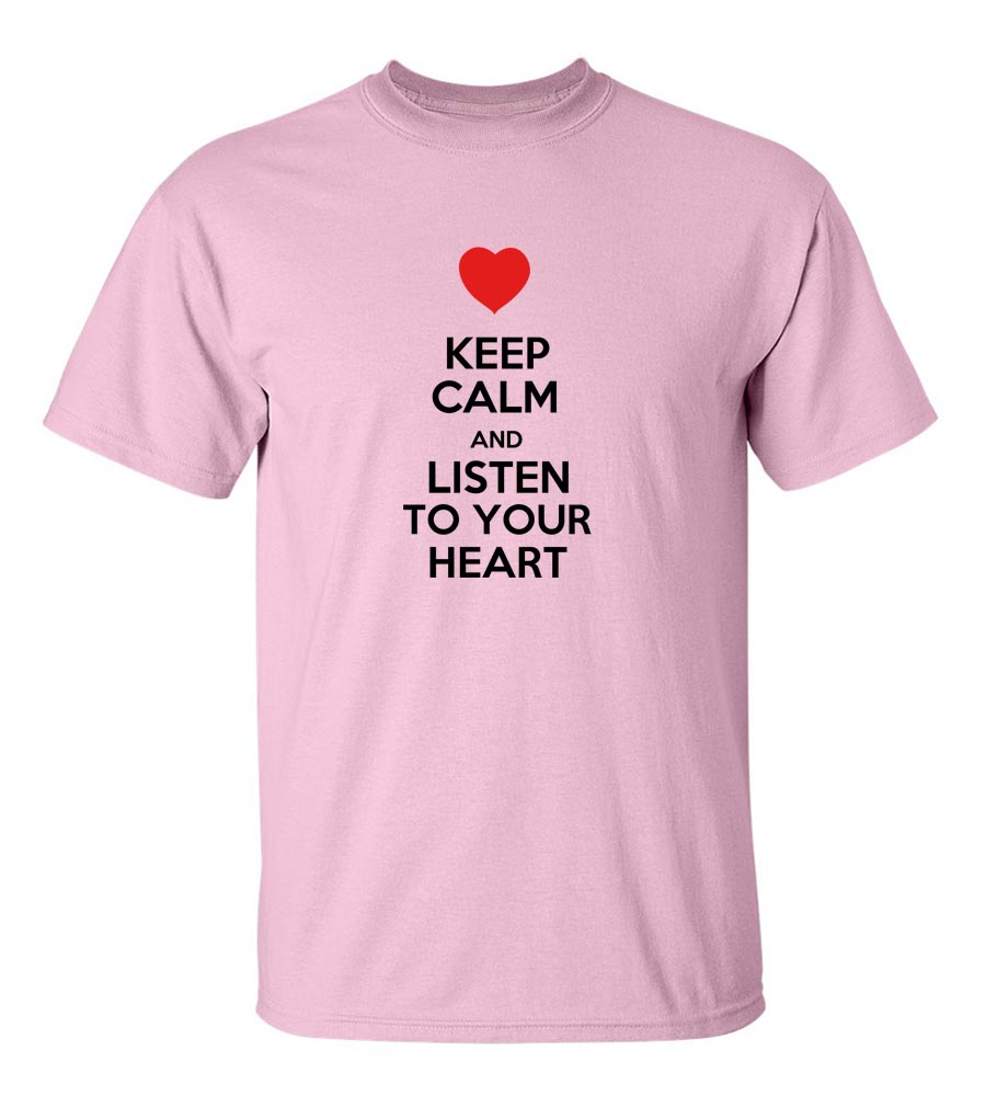 Keep Calm And Listen To Your HeartFunny T Shirt