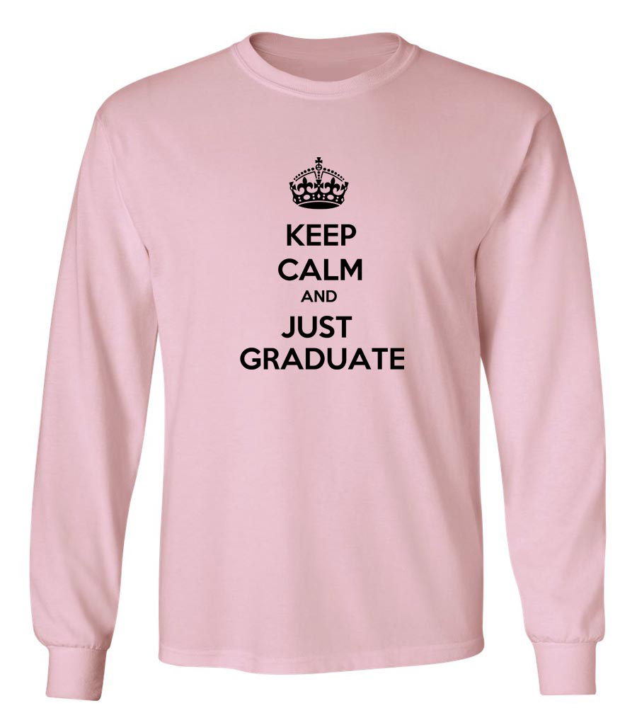 Keep Calm And Just Graduate Long Sleeve T-Shirt