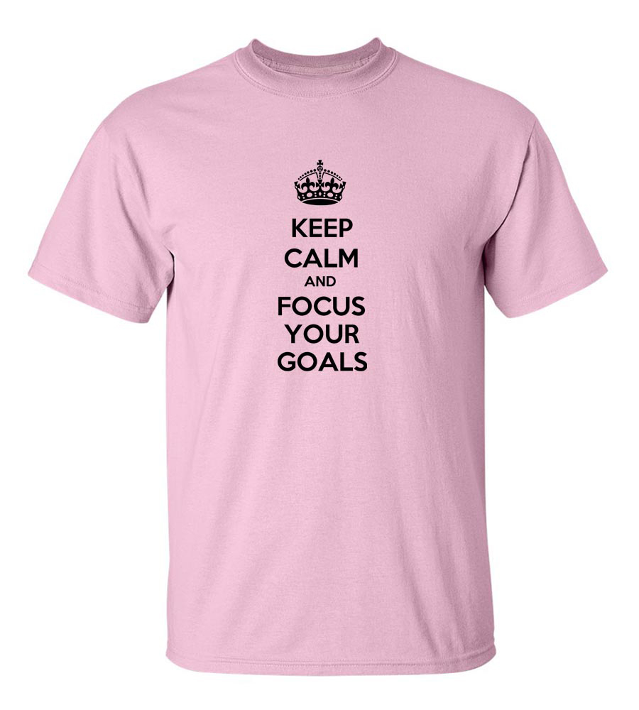 Keep Calm And Focus Your Goals Funny T Shirt