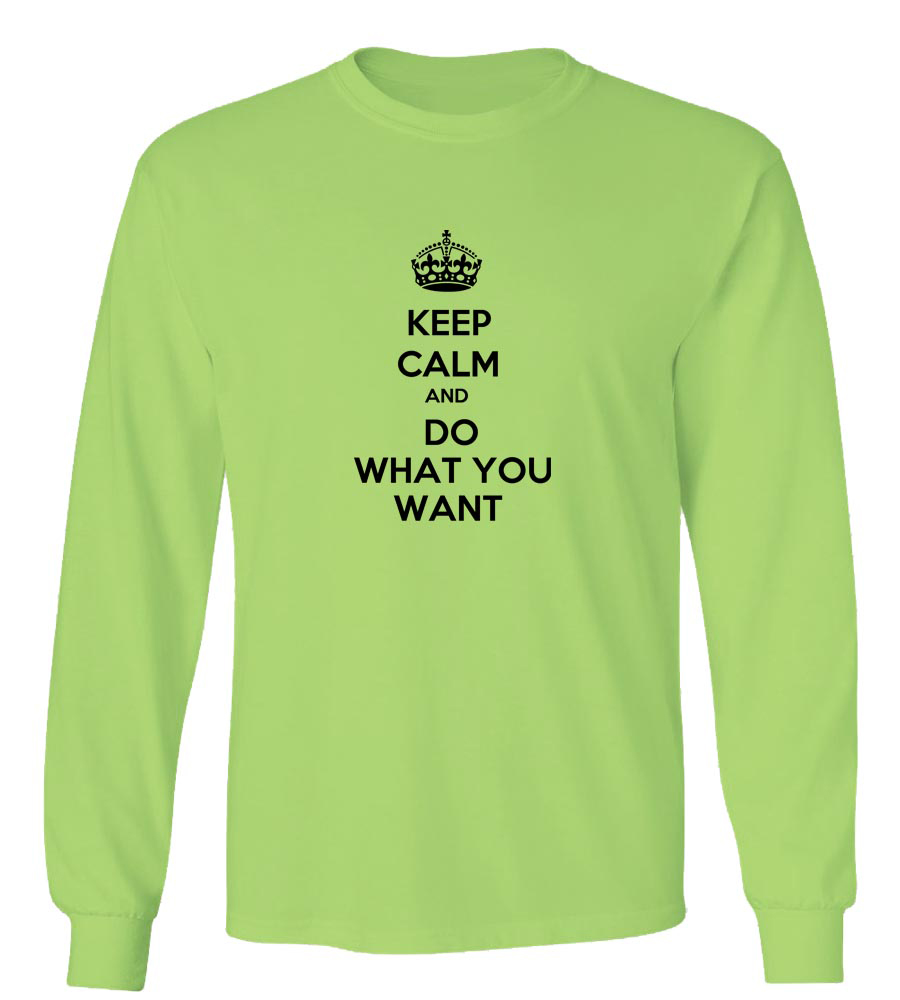 Keep Calm And Do What You Want Long Sleeve T-Shirt
