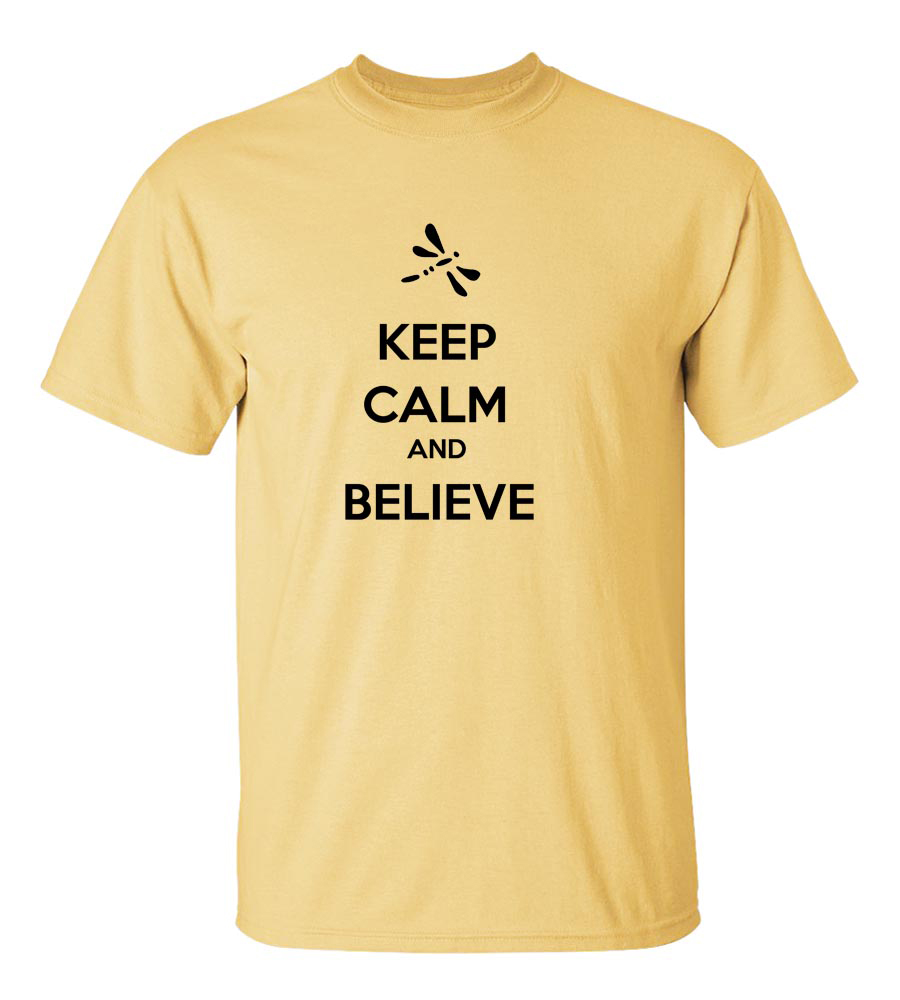 Keep Calm And Believe Funny T Shirt