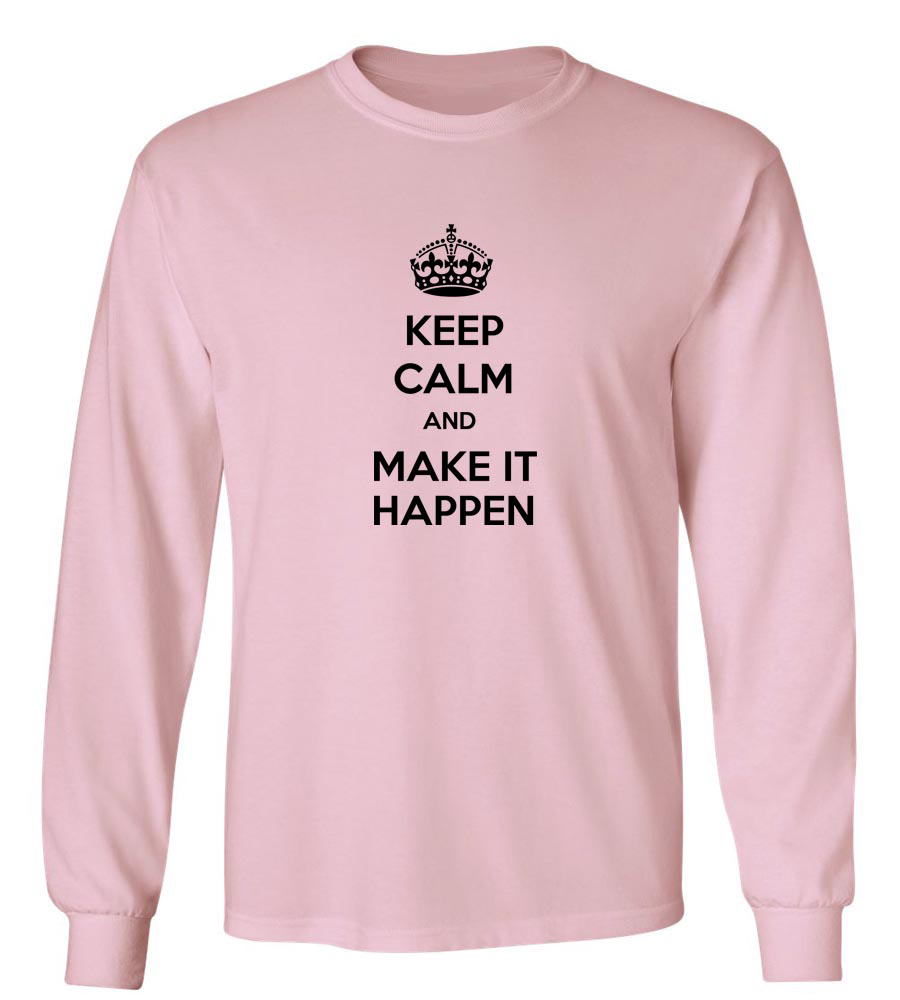 Keep Calm And Make It Happen  Long Sleeve T-Shirt