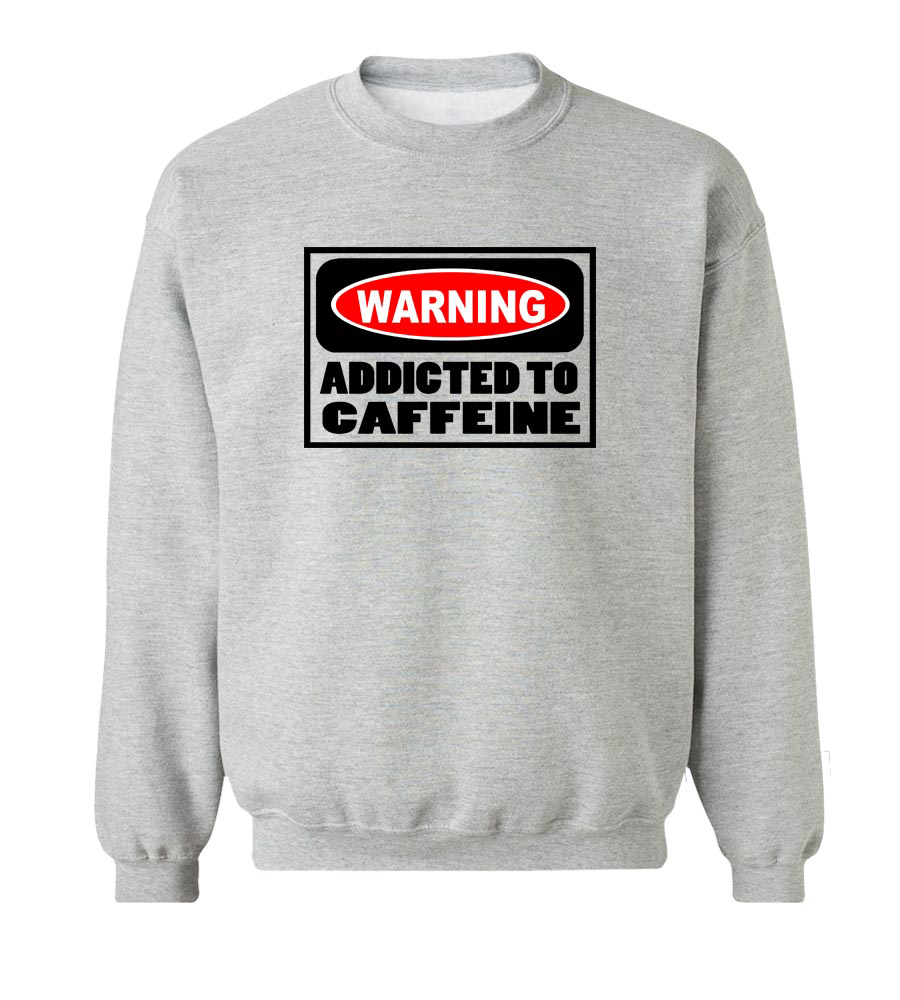Warning- Addicted to Caffeine Crew Neck Sweatshirt