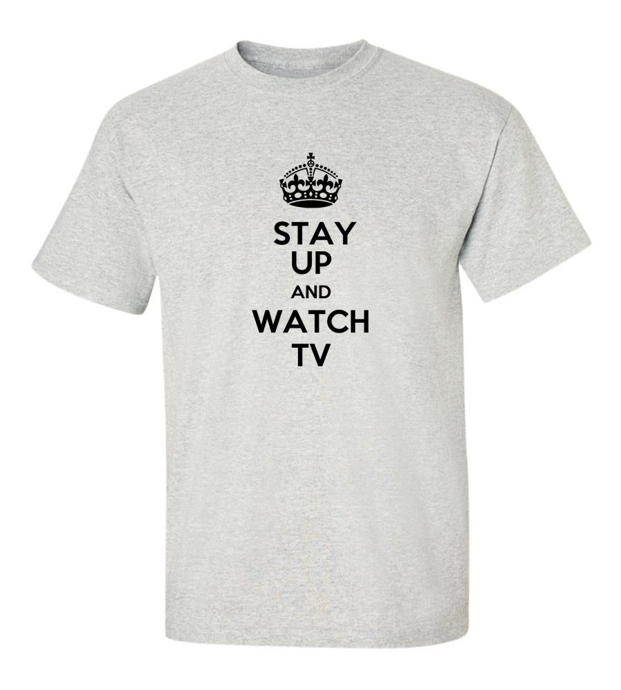 Stay Uo And Watch TV T Shirt