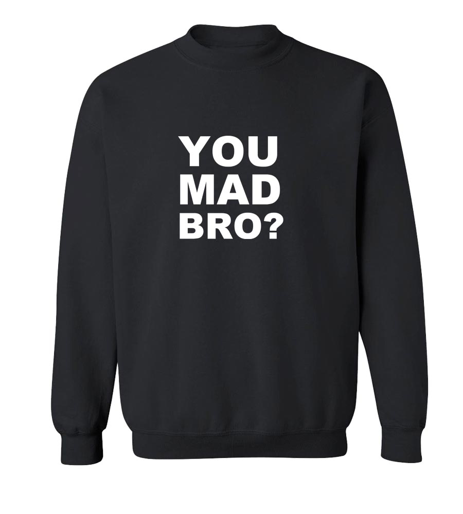 You Mad Bro? Crew Neck Sweatshirt
