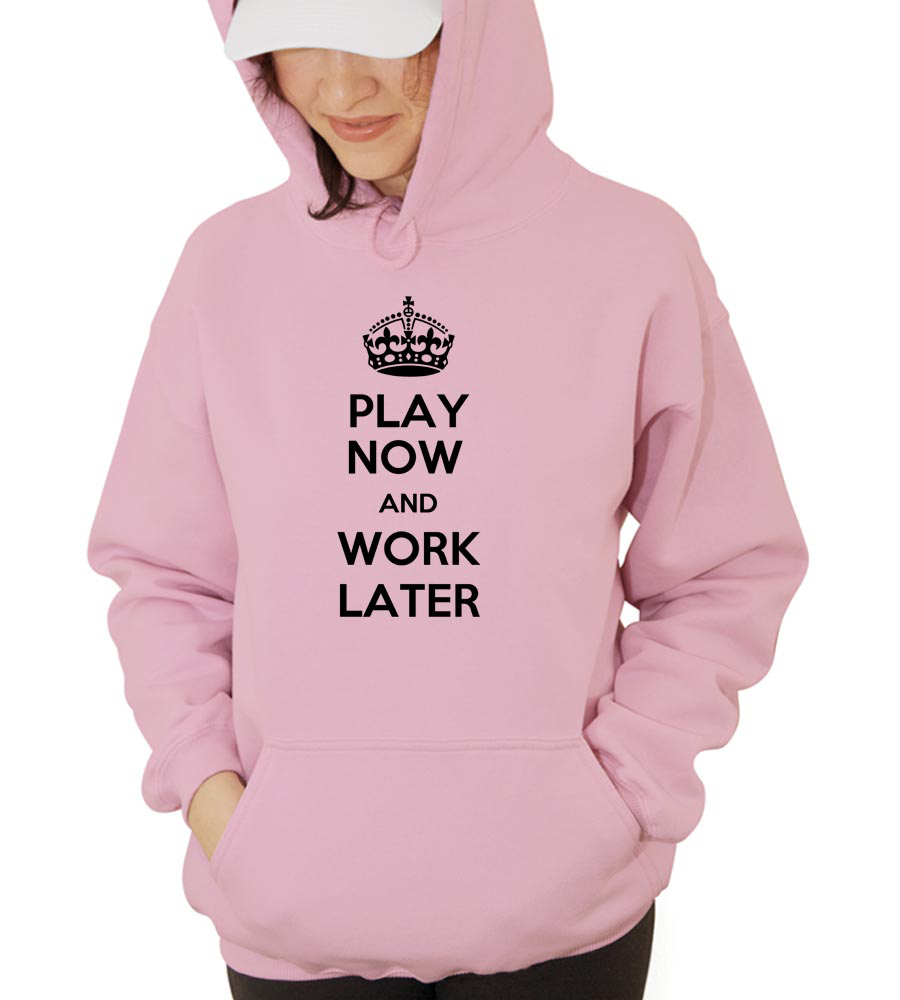 Play Now And Work Later Hooded Sweatshirt
