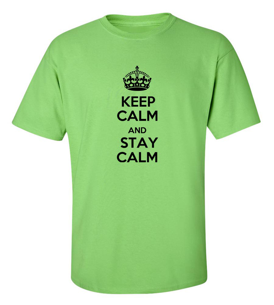 Keep Calm And Stay Calm Funny T Shirt