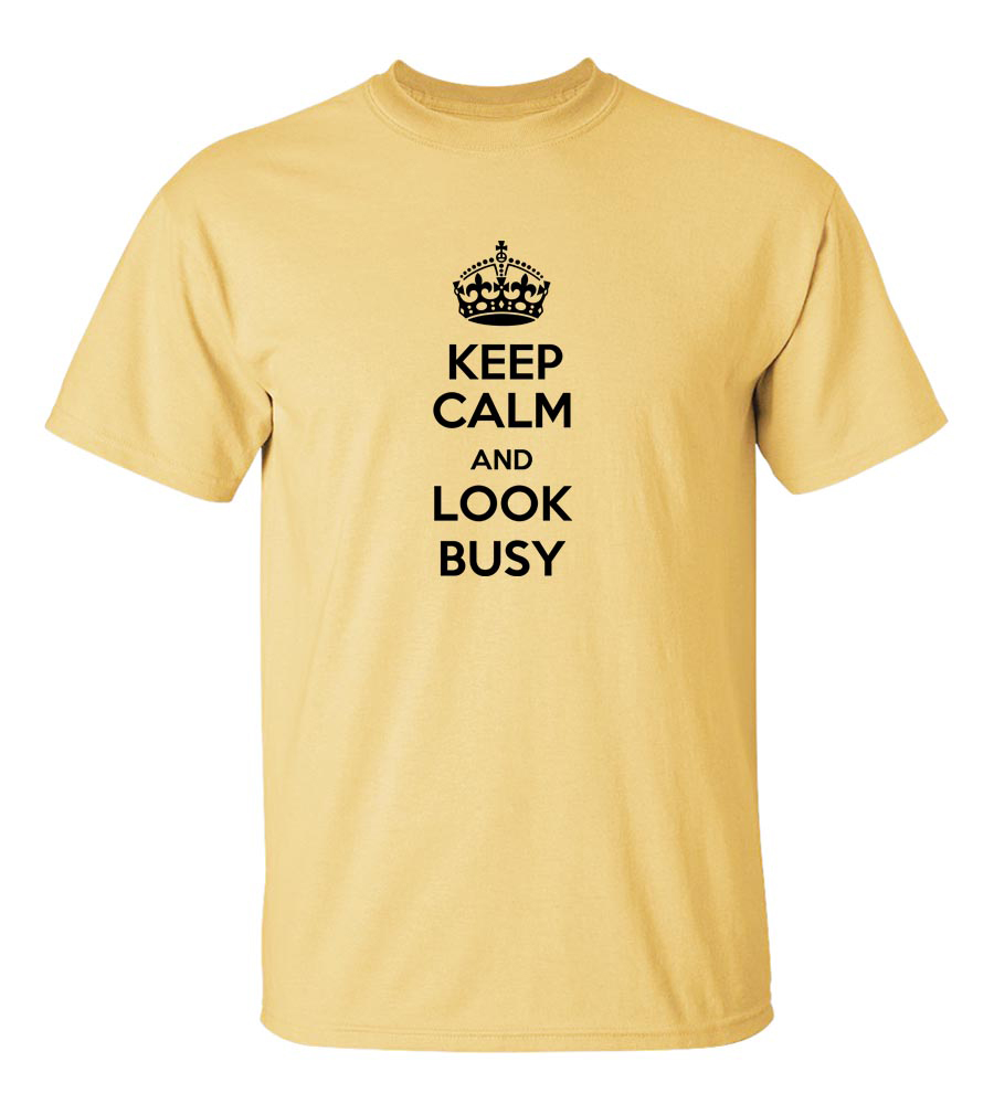 Keep Calm And Look Busy Funny T Shirt