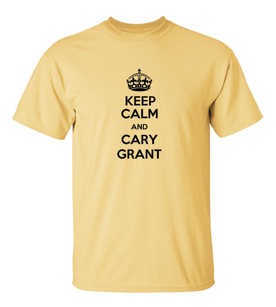 Keep Calm And Cary Grant T Shirt