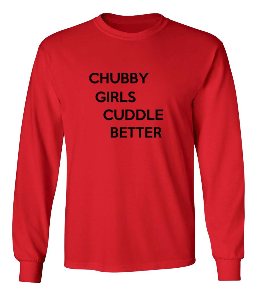 Chubby Girls Cuddle Better Long Sleeve T-Shirt