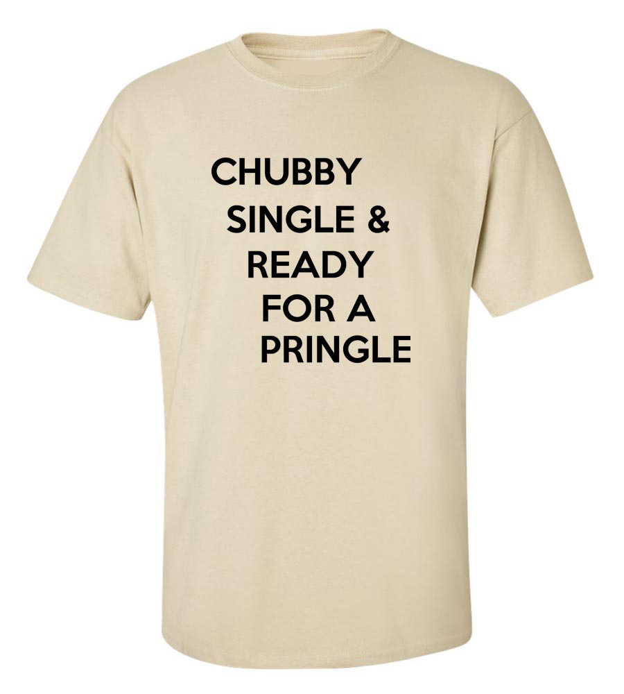 Chubby Single Ready for a Pringle Funny T Shirt