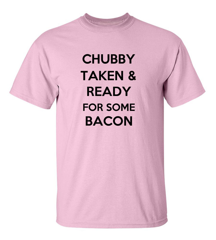 Chubby Taken and Ready for Some Bacon Funny T Shirt