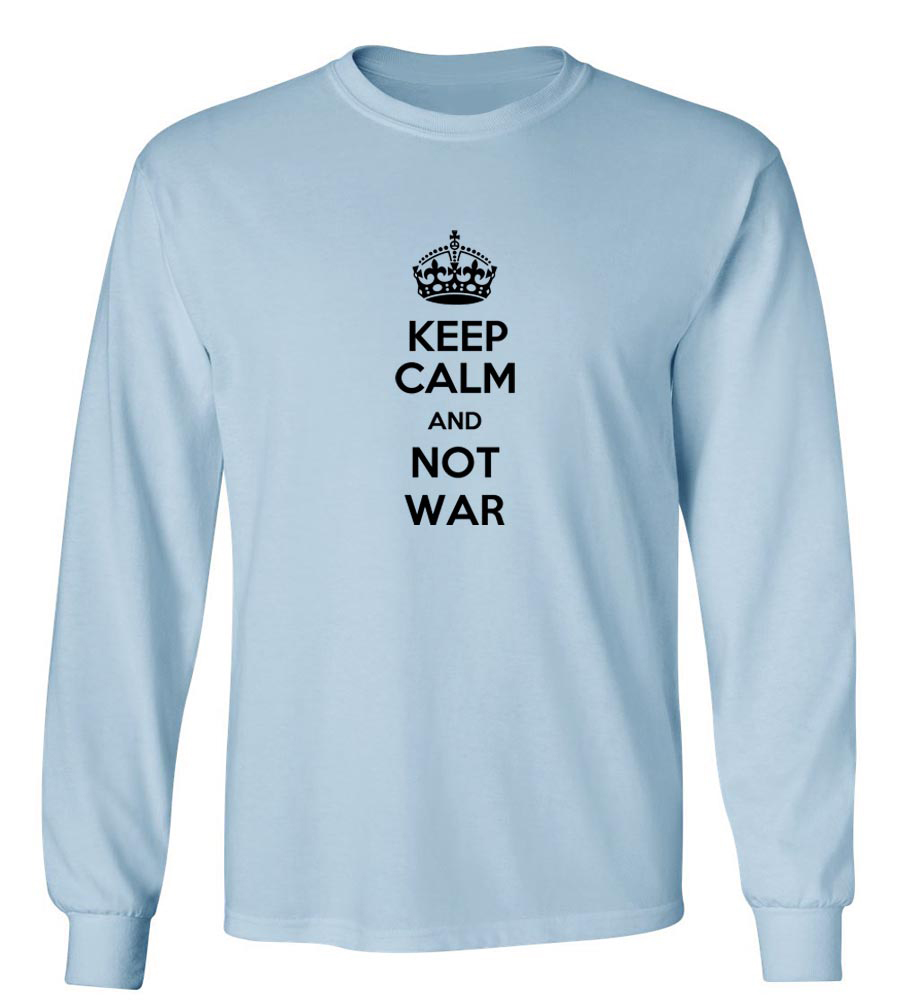 Keep Calm And Not War Long Sleeve T-Shirt