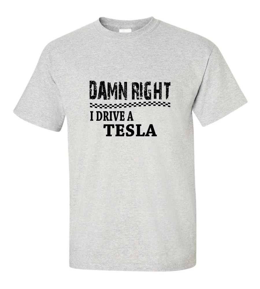 Damn Right I Drive A Tesla Funny T Shirt