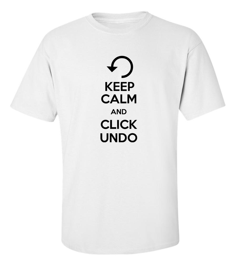 Keep Calm and Click Undo Funny T Shirt