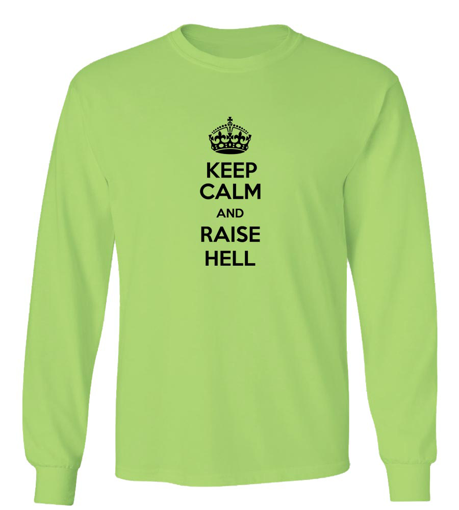 Drink Lots And Raise Hell Long Sleeve T-Shirt