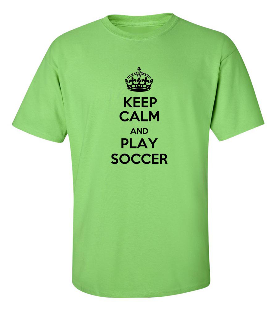Keep Calm And Play Soccer Funny T Shirt