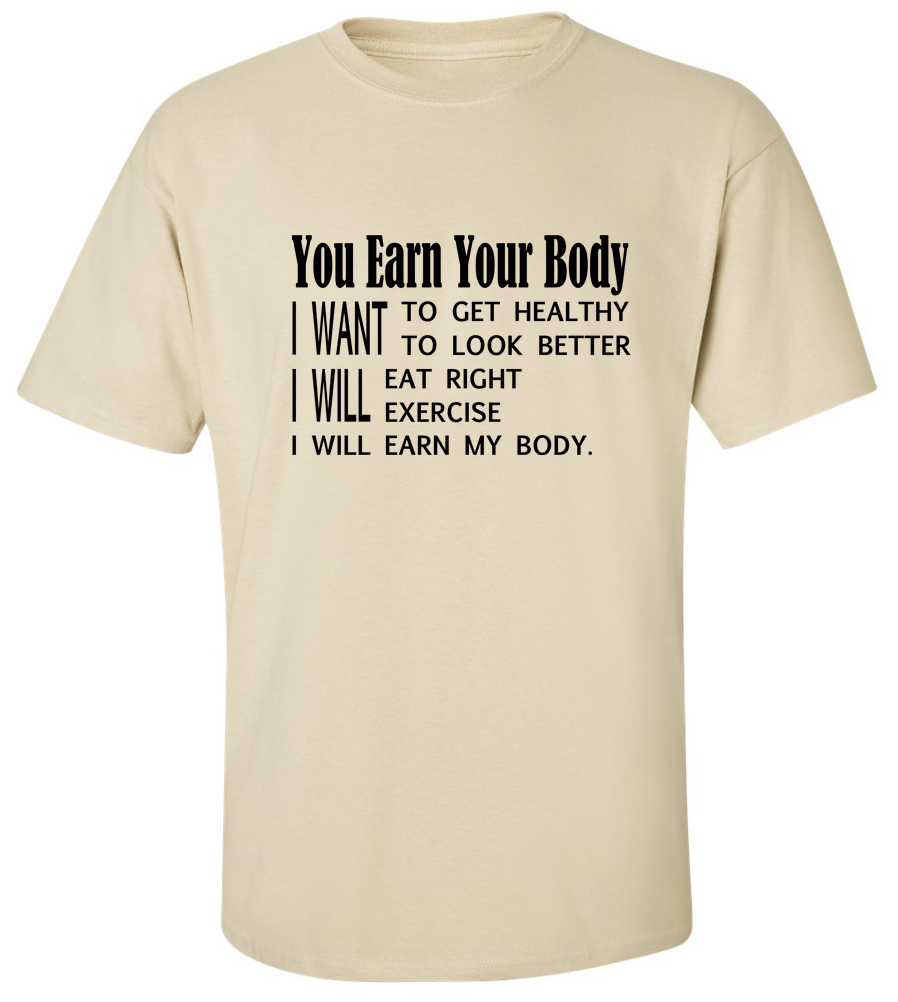 You Earn Your Body I Want I Will T-shirt Workout Gym Tee