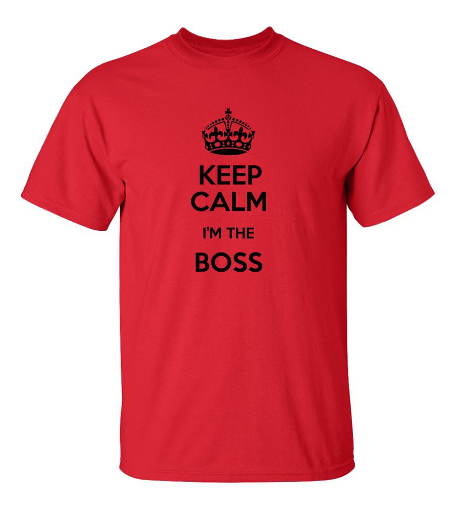 Keep Calm I'm The Boss Funny T Shirt