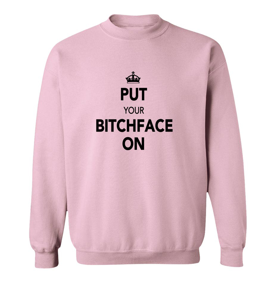 Put your Bitchface On Crew Neck Sweatshirt