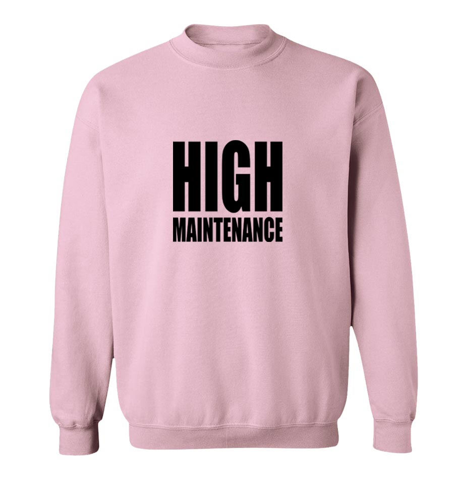 High Maintenance Crew Neck Sweatshirt