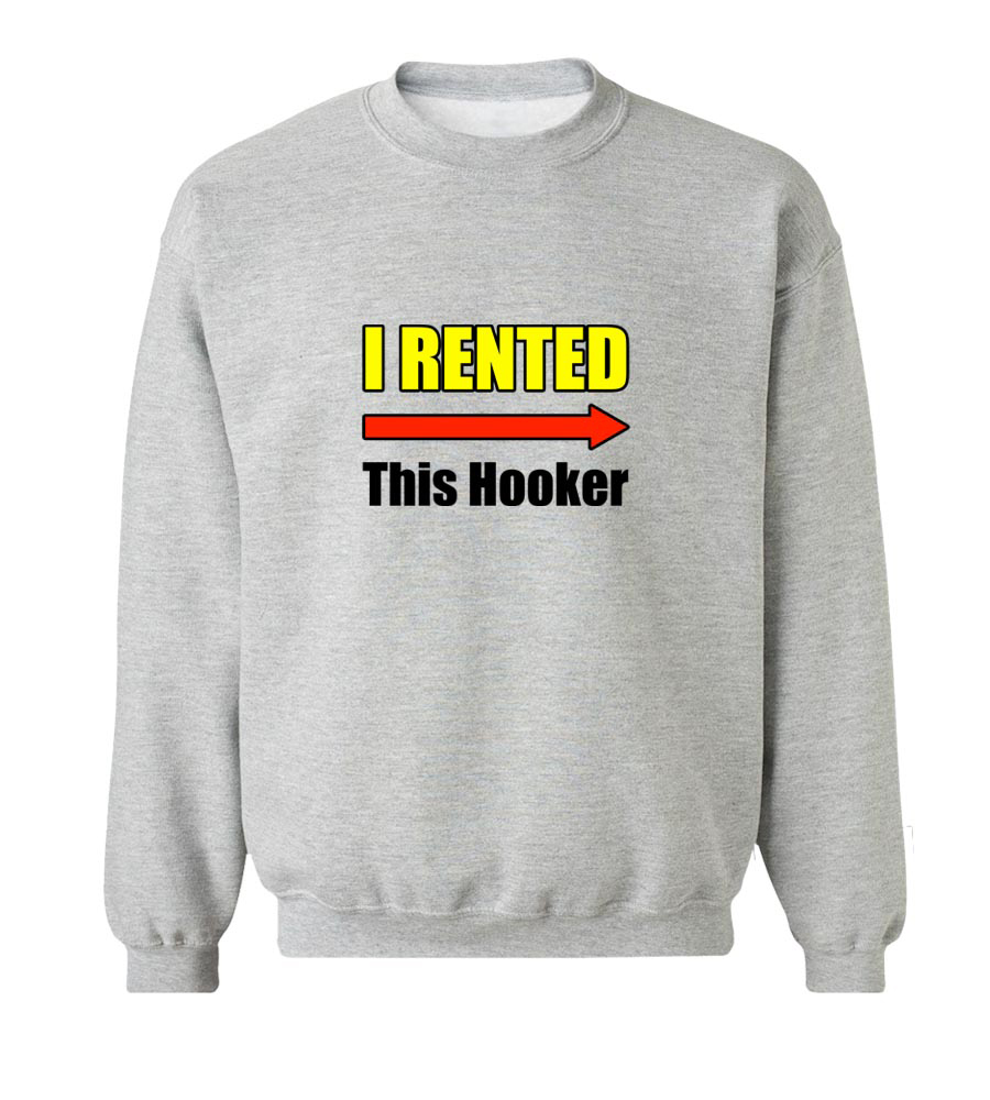 I Rented This Hooker Crew Neck Sweatshirt