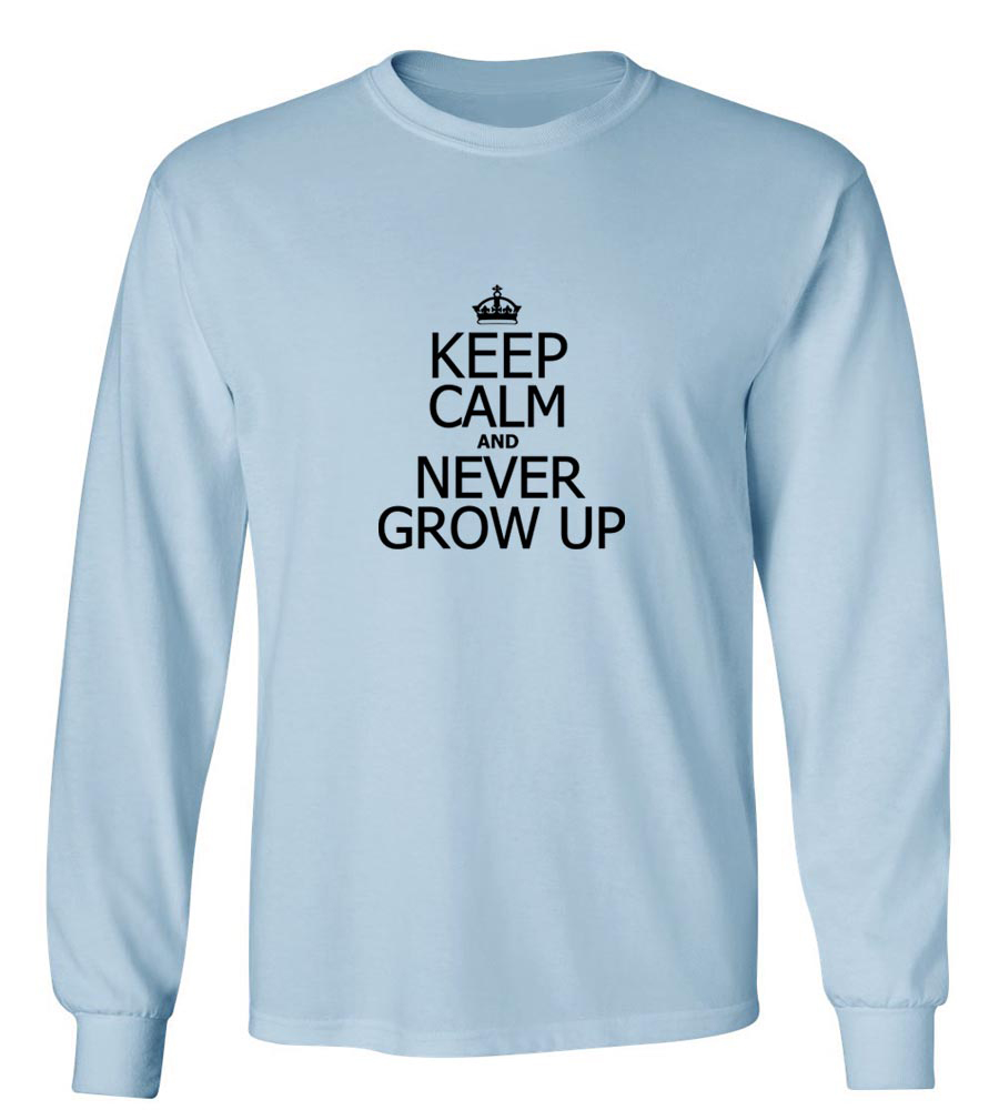 Keep Calm and Never Grow Up Long Sleeve T-Shirt