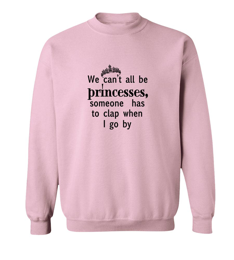 We Can't All Be Princesses Crew Neck Sweatshirt