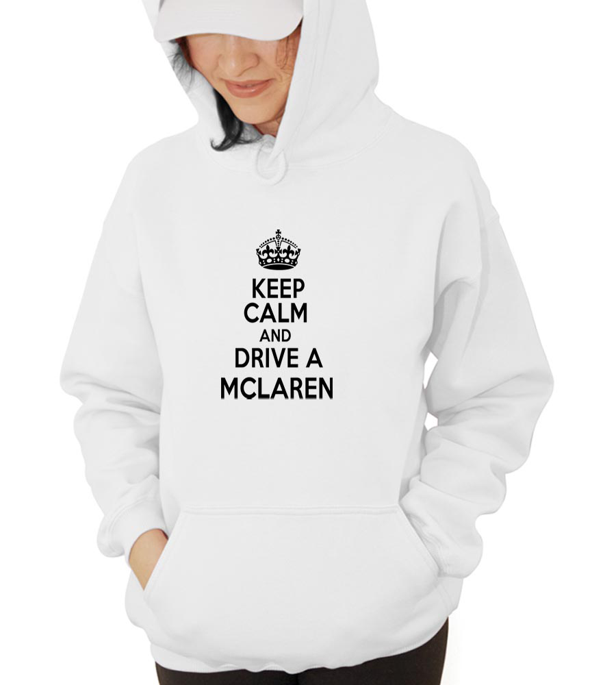 Keep Calm And Drive  A Mclaren Hooded Sweatshirt