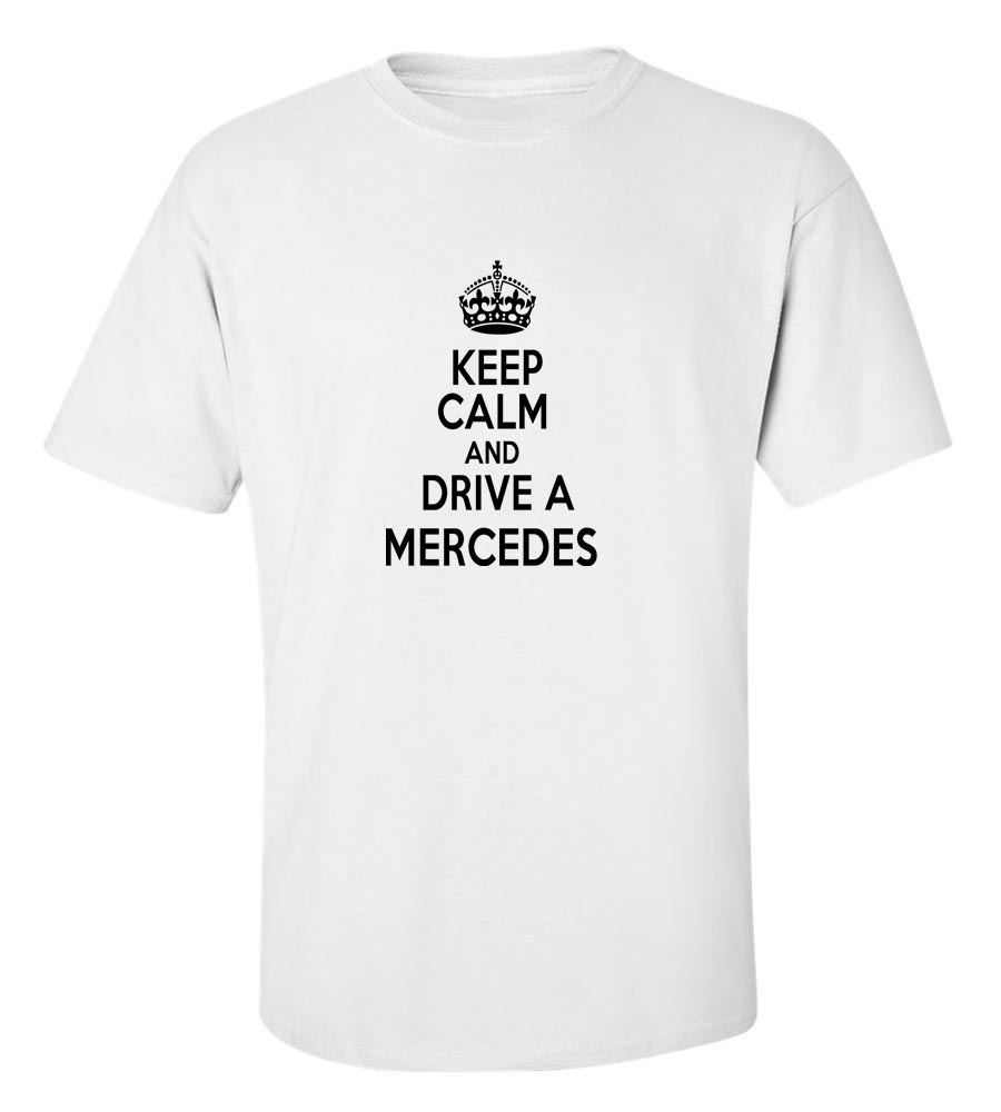 Keep Calm And Drive  A Mercedes T-Shirt