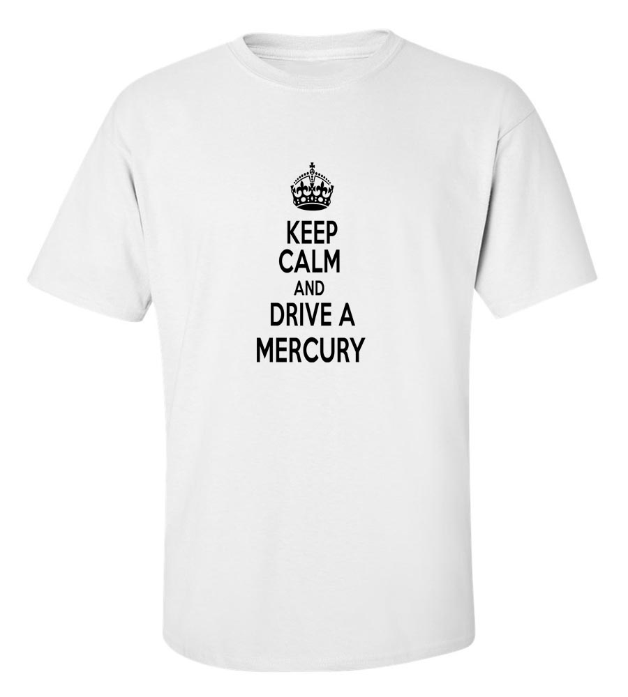 Keep Calm And Drive  A Mercury T-Shirt