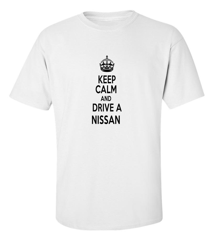 Keep Calm And Drive  A Nissan T-Shirt