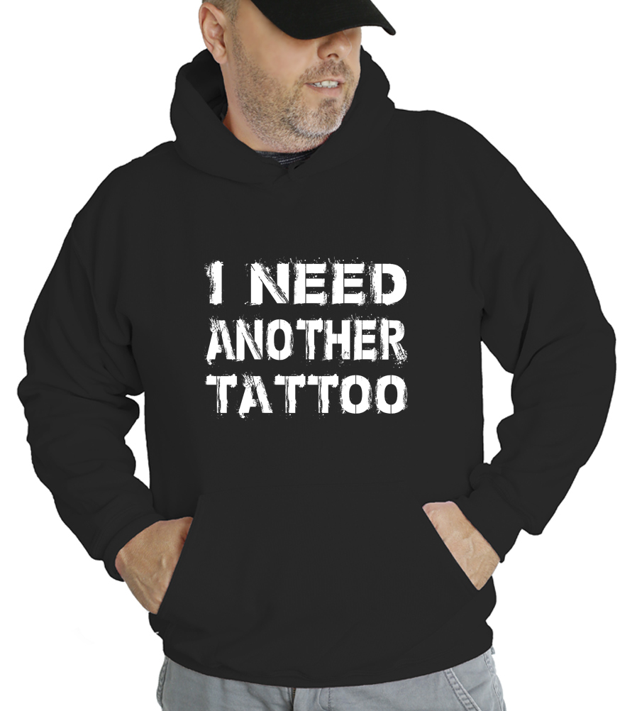 I Need Another Tattoo Hooded Sweatshirt