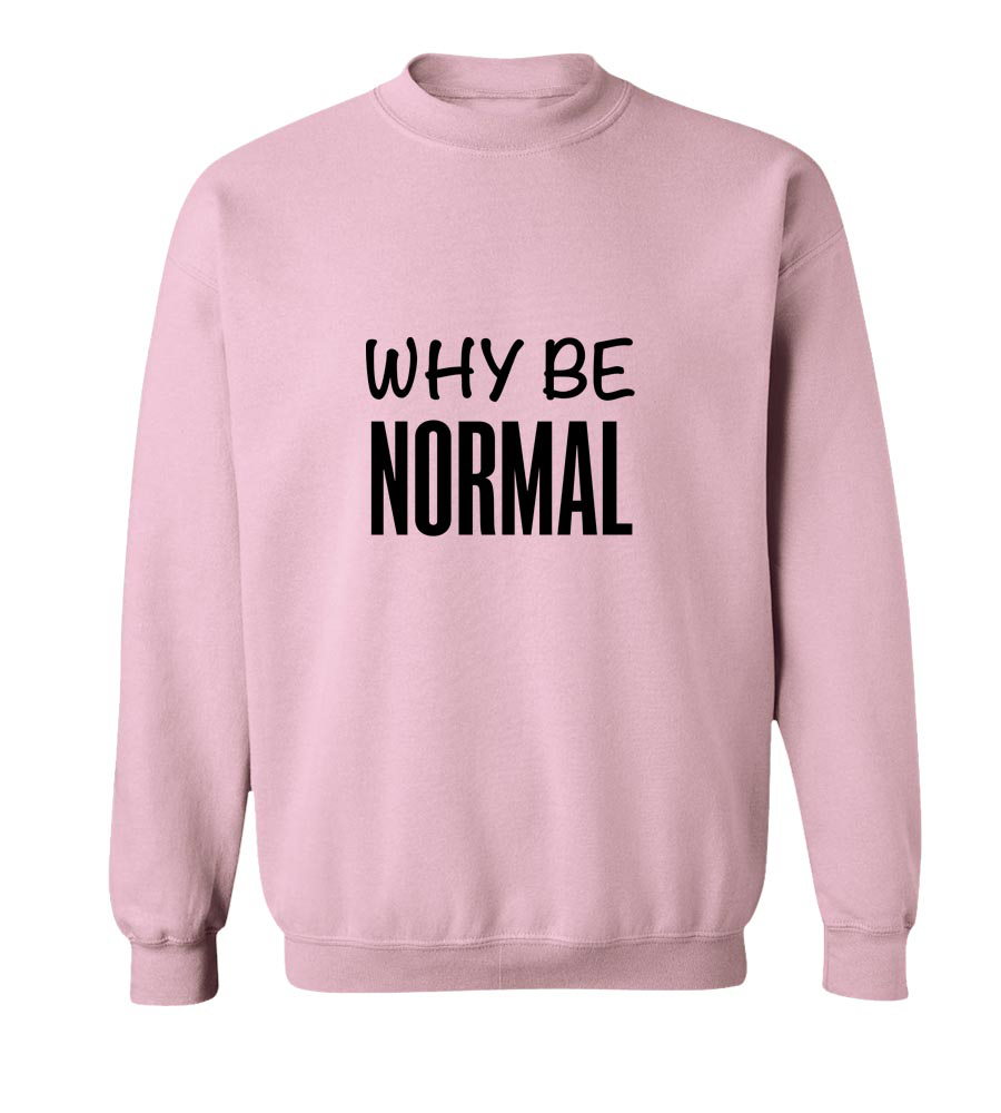 Why Be Normal Crew Neck Sweatshirt