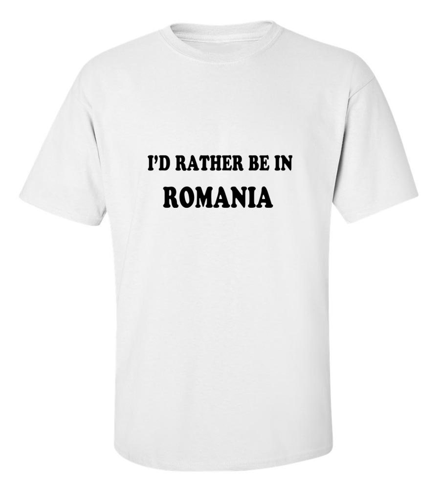I'd Rather be in Romania T Shirt