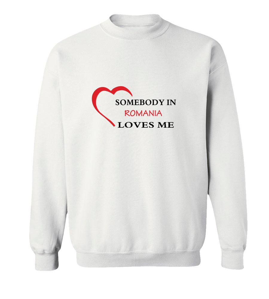 Somebody in Romania Loves Me Crew Neck Sweatshirt
