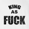 king As Fuck T Shirt
