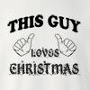 This Guy Loves Christmas Crew Neck Sweatshirt