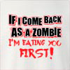 If I Come Back As A Zombie I'M Eating You First! Crew Neck Sweatshirt