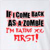 If I Come Back As A Zombie I'M Eating You First! Long Sleeve T-Shirt