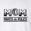 Mom Makes The Rules Long Sleeve T-Shirt