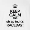 Keep Calm And Strap In,It's Raceday! T-Shirt