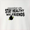 Essential Oils Stay Healthy My Friend Crew Neck Sweatshirt